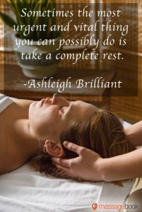 Sometimes the most urgent and vital thing you can possibly do is take a complete rest. -Ashleigh Brilliant. Quote over massage.
