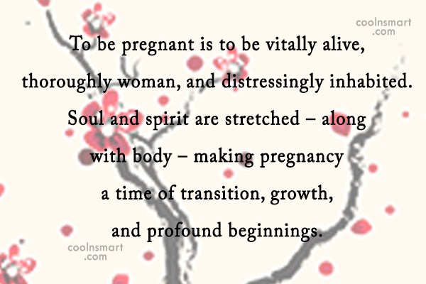 "Quote over zwangerschapsmassage: ""To be prenant is to be vitally alive, thoroughly woman, and distressingly inhabites. Soul and spirit are stretched making pregnancy a time of transition, growth and profound beginnings."